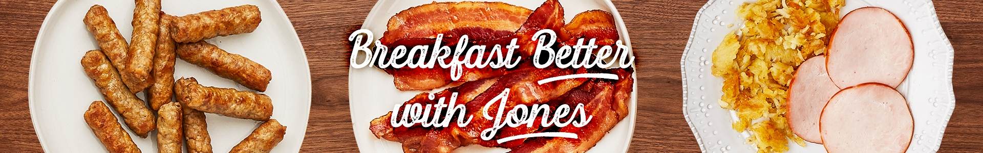 Breakfast Better With Jones